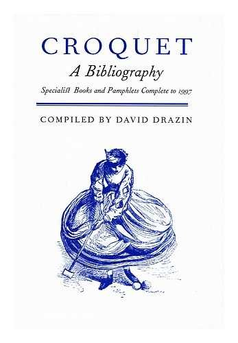 Croquet. A Bibliography. Specialist Books and Pamphlets Complete to 1997.: Drazin, David
