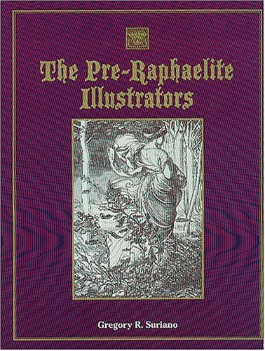 9781584560210: The Pre-Raphaelite Illustrators: The Published Graphic Art of the English Pre-Raphaelites and Their Associates with Critical Biographical Essays, ... and Galleries of Their Engraved Illustraions