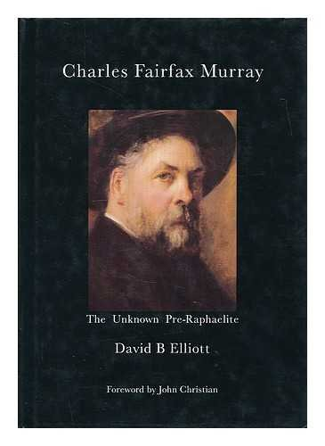 Charles Fairfax Murray: The Unknown Pre-Raphaelite: David B. Elliott