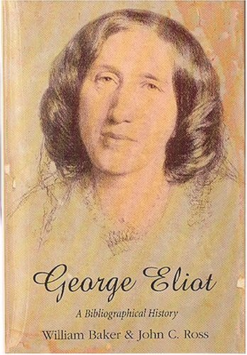George Eliot: A Bibliographical History: Eliot, George] Baker, William; Ross, John C.