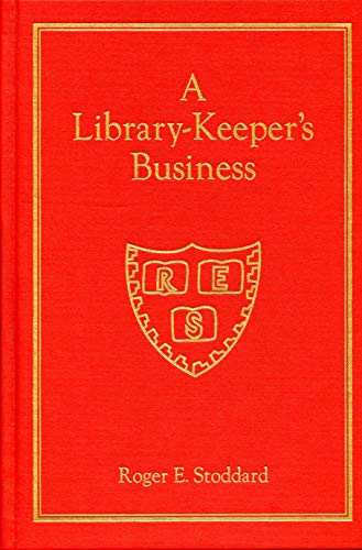 A Library-Keeper's Business [Hardcover] [Feb 01, 2002] Stoddard, Roger E. and Rothkopf, Carol ...
