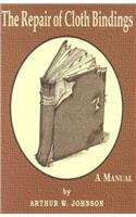 The Repair of Cloth Bindings: A Manual: Arthur W. Johnson