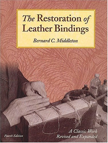 The Restoration Of Leather Bindings: Bernard C. Middleton