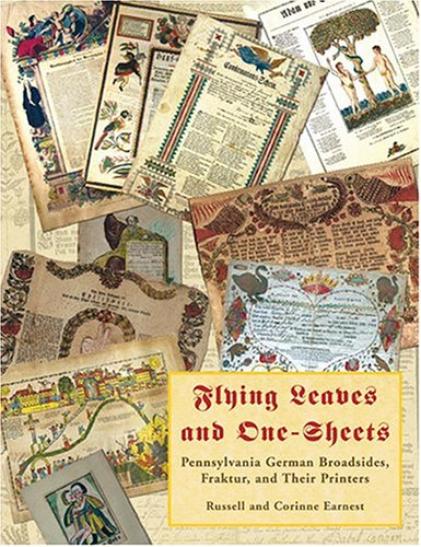 9781584561453: Flying Leaves And One-sheets: Pennsylvania German Broadsides, Fraktur And Their Printers