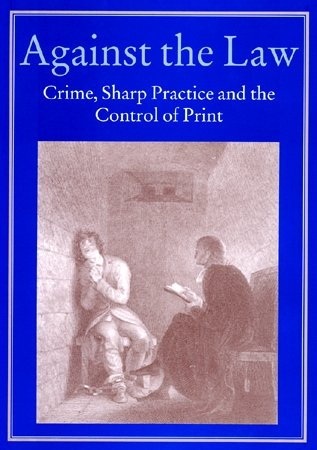 Against the Law: Crime, Sharp Practice and the Control of Print