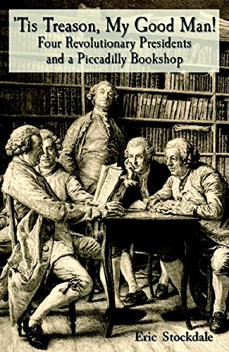 'Tis Treason, My Good Man! Four Revolutionary Presidents and a Piccadilly Bookshop