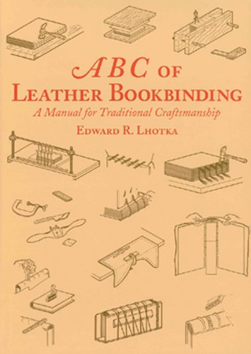 Abc Of Leather Bookbinding: A Manual For: Lhotka, Edward R.