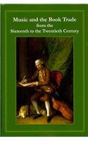 Music and the Book Trade: From the Sixteenth to the Twentieth Century: Robin Myers, Michael Harris,...