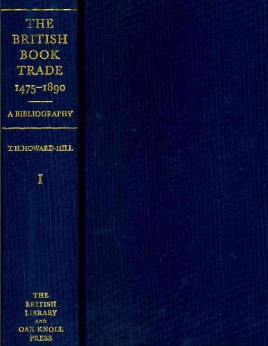 The British Book Trade, 1475 - 1890: A Bibliography - 2 Volumes.: Howard-hill, T. H. (editor).