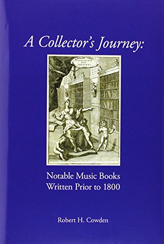A Collector's Journey: Notable Music Books Written Prior To 1800.: Cowden, Robert H.