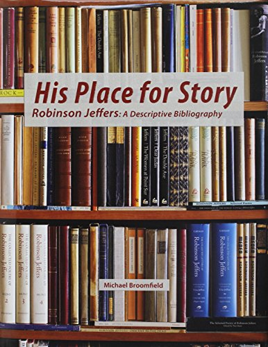 9781584563389: His Place for Story: Robinson Jeffers: a Descriptive Bibliography