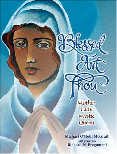 Blessed Art Thou: Mother, Lady, Mystic, Queen: McGrath, Michael O'Neill; Fragomeni, Richard