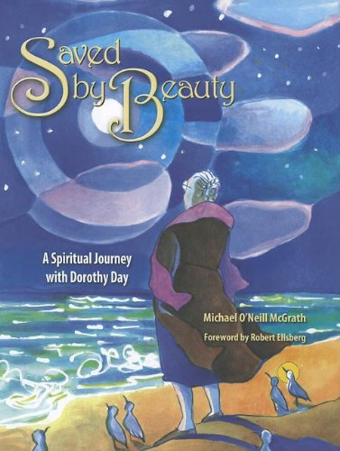 9781584595762: Saved by Beauty: A Spiritual Journey with Dorothy Day