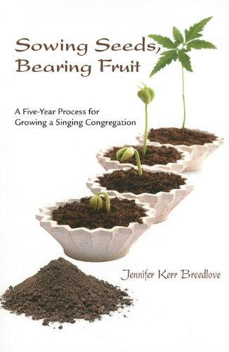 9781584595960: Sowing Seeds, Bearing Fruit: A Five-Year Process for Growing a Singing Congregation