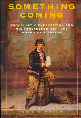 9781584650065: Something Coming: Apocalyptic Expectation and Mid-Nineteenth-Century American Painting