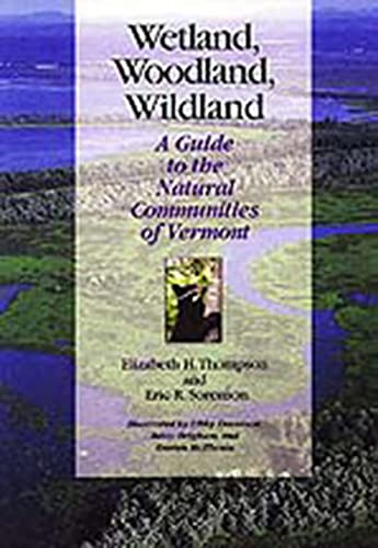 9781584650775: Wetland, Woodland, Wildland: A Guide to the Natural Communities of Vermont (Middlebury Bicentennial Series in Environmental Studies)