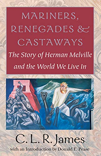 9781584650942: Mariners, Renegades and Castaways: The Story of Herman Melville and the World We Live in (Reencounters With Colonialism--New Perspectives on the Americas)