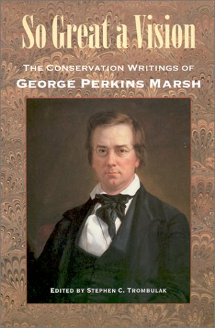 So Great a Vision: The Conservation Writings: George Perkins Marsh