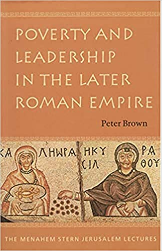 Poverty and Leadership in the Later Roman Empire (The Menahem Stern Jerusalem Lectures) (1584651458) by Peter Brown