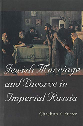 Jewish Marriage and Divorce in Imperial Russia (The Tauber Institute Series for the Study of ...