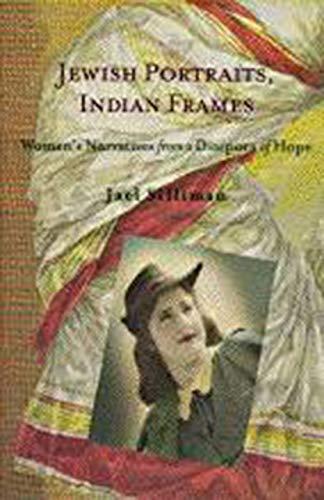 Jewish Portraits, Indian Frames: Women's Narratives from a Diaspora of Hope (HBI Series on ...