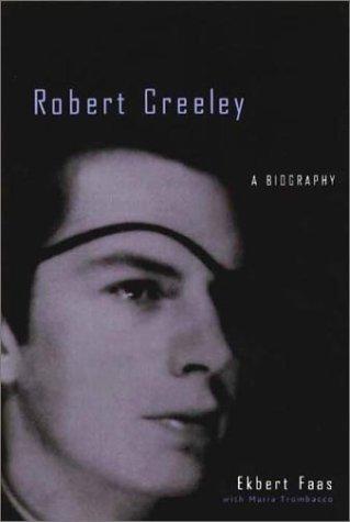 Robert Creeley: A Biography: Faas, Ekbert