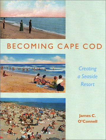 9781584651826: Becoming Cape Cod: Creating a Seaside Resort (Revisiting New England)