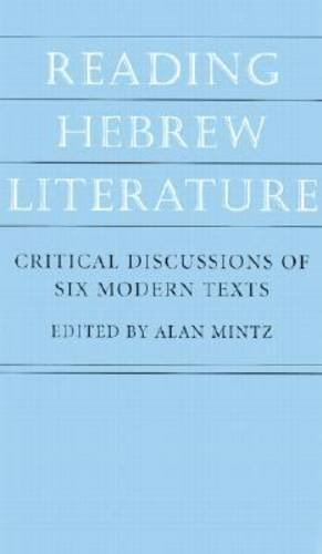 9781584652007: Reading Hebrew Literature: Critical Discussions of Six Modern Texts (The Tauber Institute Series for the Study of European Jewry)