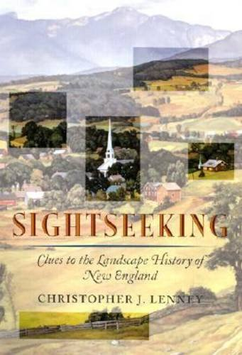 Sightseeking: Clues to the Landscape History of New England (Revisiting New England): Lenney, ...