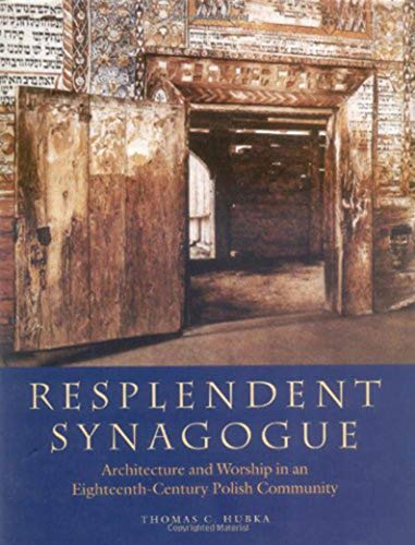 9781584652168: Resplendent Synagogue: Architecture and Worship in an Eighteenth-Century Polish Community (The Tauber Institute Series for the Study of European Jewry)