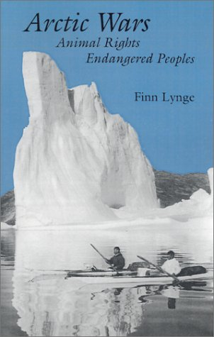 9781584652441: Arctic Wars, Animal Rights, Endangered Peoples (Arctic Visions Series)