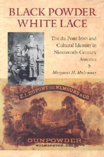 9781584652748: Black Powder, White Lace: The Du Pont Irish and Cultural Identity in Nineteenth-Century America (Becoming Modern: New Nineteenth-Century Studies)