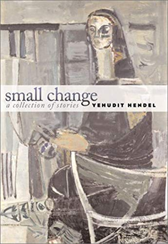 Small Change (The Tauber Institute Series for the Study of European Jewry): Yehudit Hendel