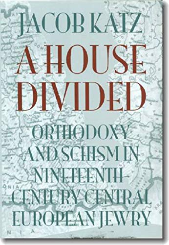 A House Divided: Orthodoxy And Schism In Nineteenth-century Central European Jewry.: Katz, Jacob.