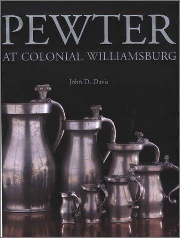 PEWTER AT COLONIAL WILLIAMSBURG.: DAVIS, John D.