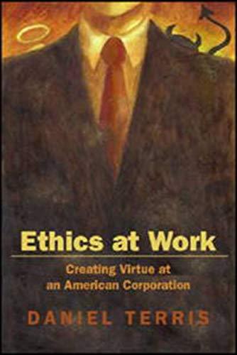Ethics At Work: Creating Virtue At An American Corporation.: Terris, Daniel.