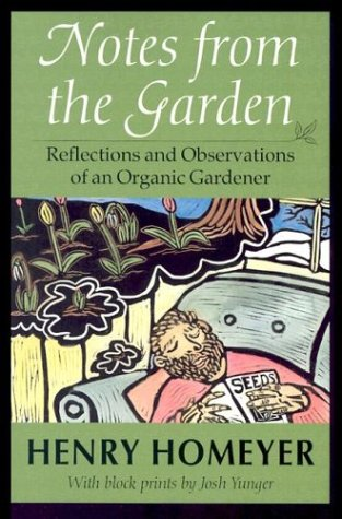 Notes from the Garden: Reflections and Observations of an Organic Gardener: Homeyer, Henry