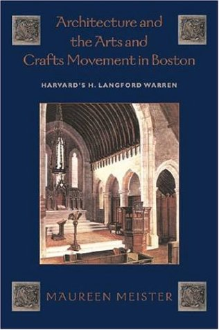 Architecture and the Arts and Crafts Movement in Boston: Harvard's H. Langford Warren