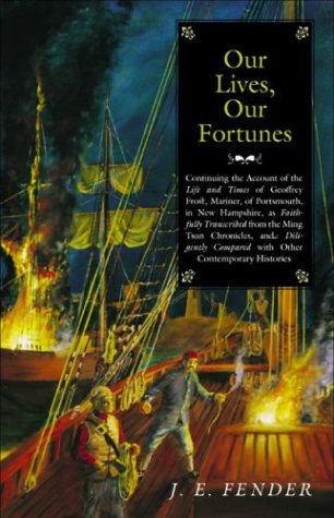 9781584653752: Our Lives, Our Fortunes: Continuing the Account of the Life and Times of Geoffrey Frost, Mariner, of Portsmouth, in New Hampshire, as Faithfully Translated ... Contemporary Histories (Hardscrabble Boo