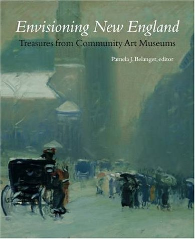 9781584653806: Envisioning New England: Treasures from Community Art Museums