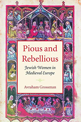9781584653912: Pious and Rebellious: Jewish Women in Medieval Europe (Tauber Institute for the Study of European Jewry)