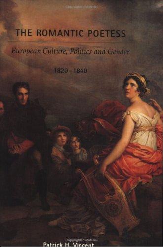 9781584654315: The Romantic Poetess: European Culture, Politics, and Gender, 1820-1840 (Becoming Modern: New Nineteenth-Century Studies)