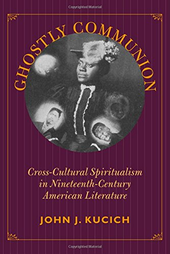 Ghostly Communion: Cross-Cultural Spiritualism in Nineteenth-Century American Literature (...
