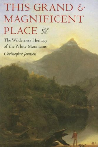 9781584654612: This Grand and Magnificent Place: The Wilderness Heritage of the White Mountains (Revisiting New England)
