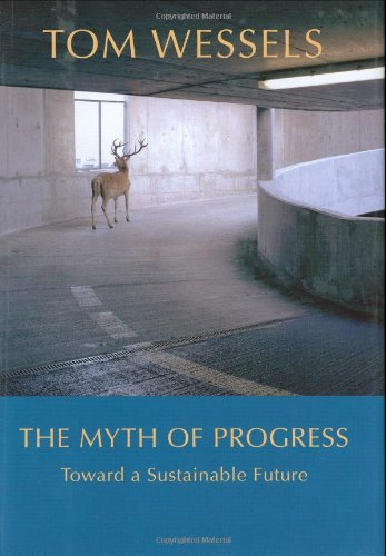 The Myth of Progress: Toward a Sustainable Future: Wessels, Tom