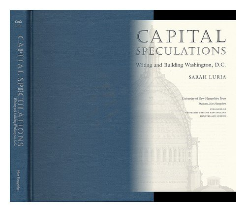 9781584655015: Capital Speculations: Writing and Building Washington, D.C. (Becoming Modern: New Nineteenth-Century Studies)