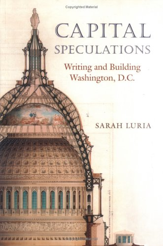 9781584655022: Capital Speculations: Writing and Building Washington, D.C. (Becoming Modern: New Nineteenth-Century Studies)