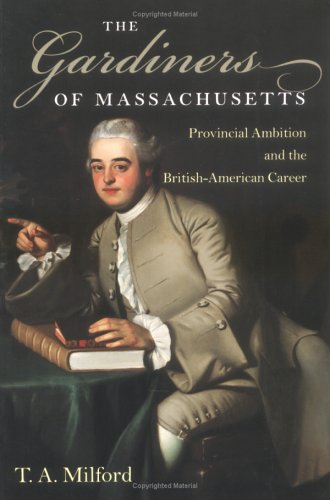 The Gardiners of Massachusetts, Provincial Ambition and the british-American Career