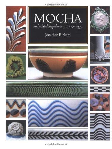 Mocha and Related Dipped Wares, 1770-1939: Rickard, Jonathan