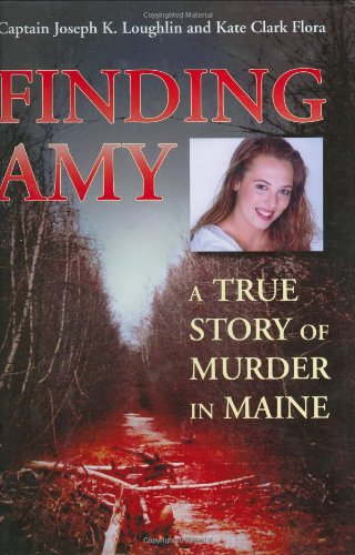 9781584655336: Finding Amy: A True Story of Murder in Maine